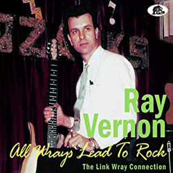 Ray Vernon - All Wrays Lead To Rock- The Link Wray Connection - CDD