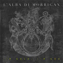 L'alba Di Morrigan - I'm Gold, I'm God - CD