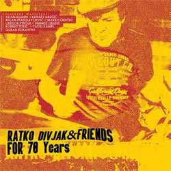 Ratko Divjak And Friends - For 70 Years - CD
