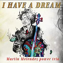 Martin Melendez Power Trio - I Have A Dream - CD