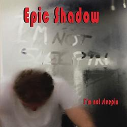 Epic Shadow - I'm Not Sleepin - CD