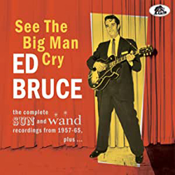 Ed Bruce - See The Big Man Cry: Complete Sun & Wand Recordings - CDD